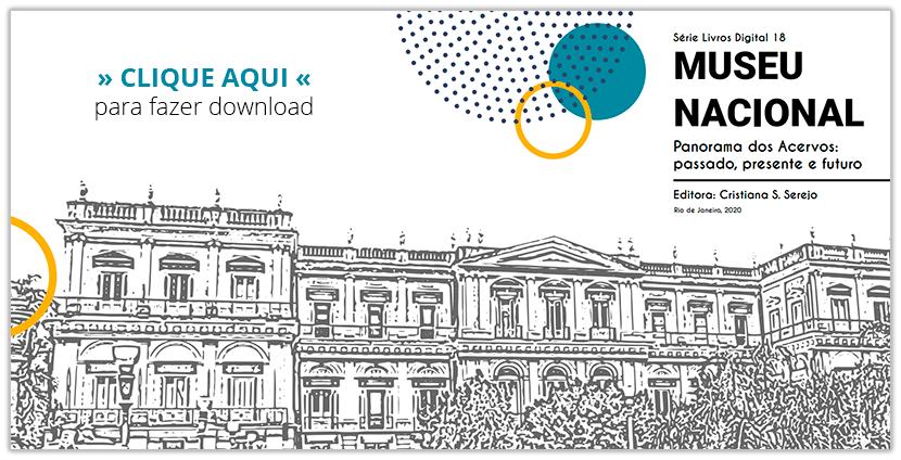 Banner download livro Museu Nacional - Panorama dos Acervos: passado, presente e futuro